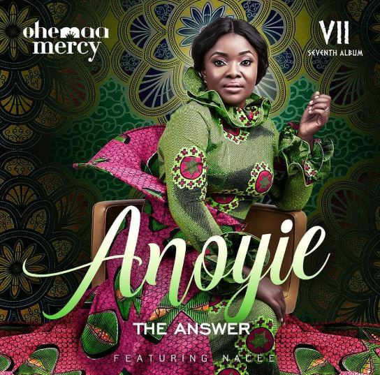 Download MP3: Ohemaa Mercy – Anoyie (Answer) Ft. Nacee