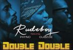 Rudeboy (P-Square) – Double Double Ft. Phyno x Olamide