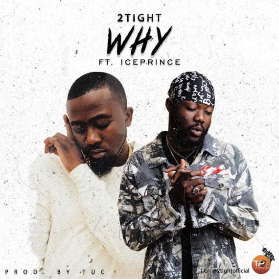 Download MP3: 2tight – Why Ft. Ice Prince (Prod. by TUC)