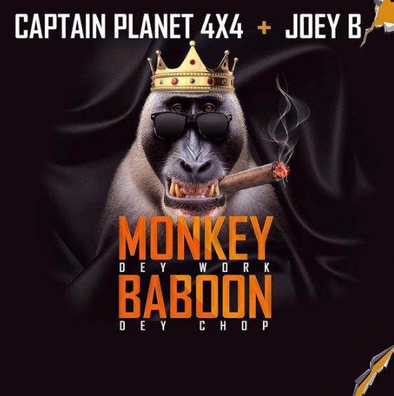Download MP3: Captain Planet (4×4) Ft Joey B – Monkey Dey Work Baboon Dey Chop