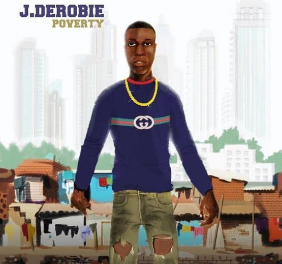 Download MP3: J.Derobie – Poverty (Inna My Life) (Prod by UglyOnit)