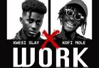 Download MP3: Kwesi Slay – Work Ft Kofi Mole (Prod by Lyriqal Beatz)