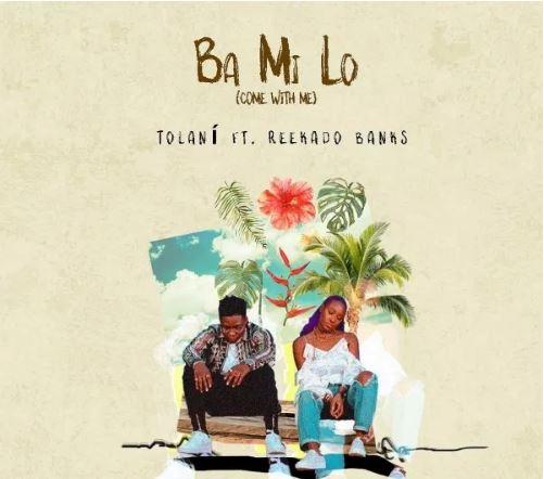 Download MP3: Tolan Ft. Reekado Banks – Ba Mi Lo (Come With Me)