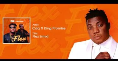 Download MP3: CDQ – Flex (Remix) Ft. King Promise