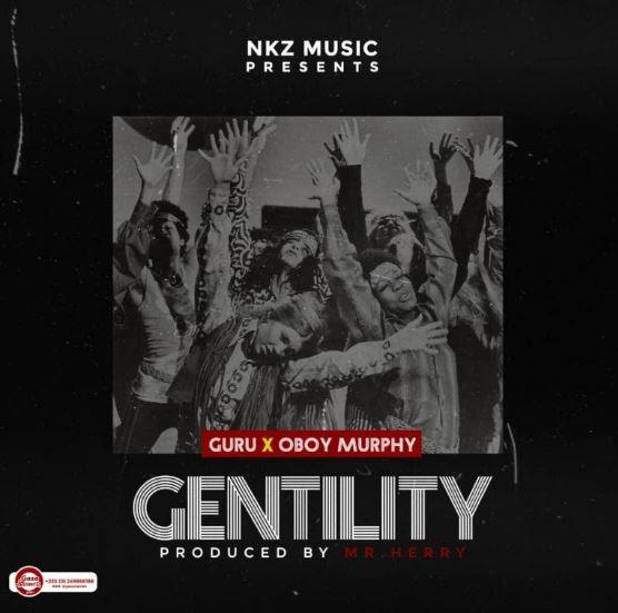 Download MP3: Guru – Gentility Ft Oboy Murphy (Prod by MrHerry)