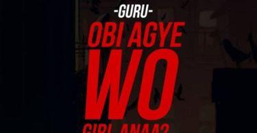Download MP3: Guru – Obi Agye Wo Girl Anaa (Prod by TubhaniMuzik)