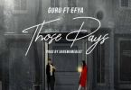 Download MP3: Guru – Those Days Ft Efya (Prod by DareMameBeat)