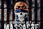 Download MP3: Quamina MP – Massacre (Prod by MP Beatz)