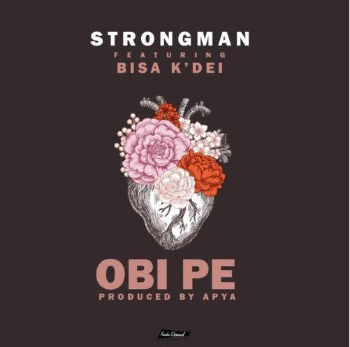 Download MP3: Strongman – Obi Pe Ft Bisa Kdei (Prod By Apya)