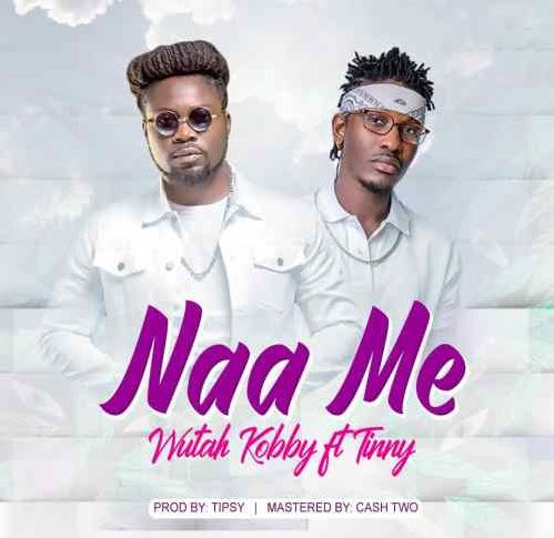Download MP3: Wutah Kobby – Naa Me Ft Tinny (Prod by Tipsy)