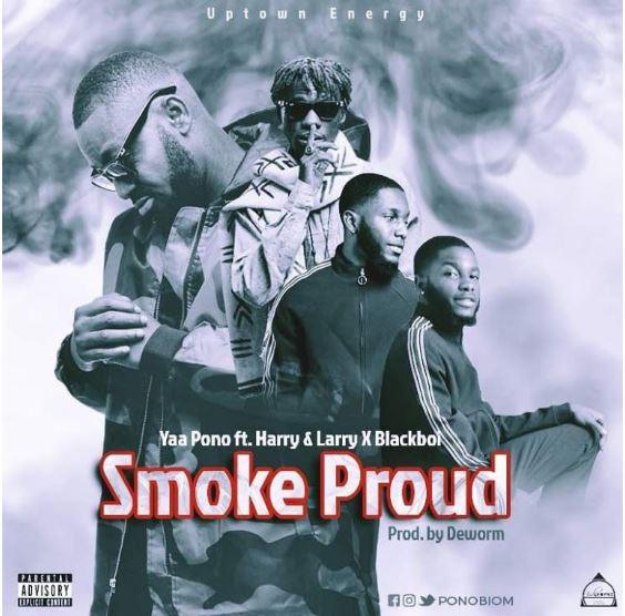 Download MP3: Yaa Pono – Smoke Proud Ft Harry & Larry x Blackboi (Prod by Deworm)