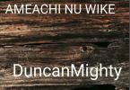Download MP3: Duncan Mighty – Amaechi Nu Wike