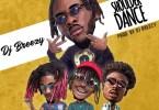Download MP3: DJ Breezy – Shoulder Dance Ft. Twitch x Kofi Mole x Dahlin Gage (Prod. By Dj Breezy)