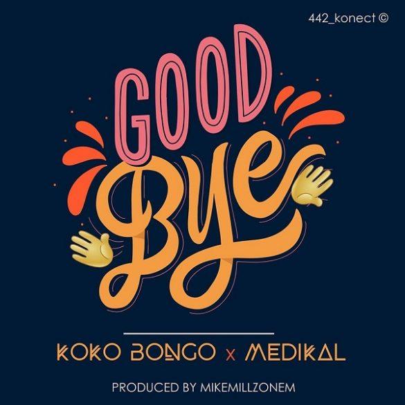 Download MP3: Koko Bongo – Goodbye Ft Medikal