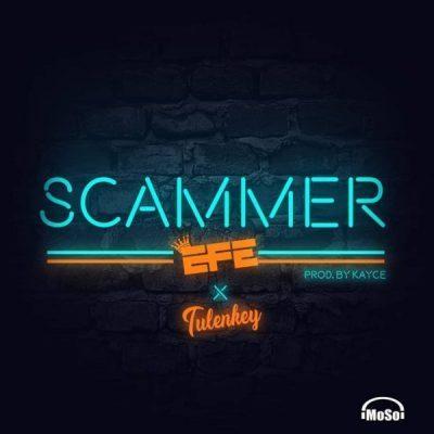 Efe – Scammer Ft Tulenkey (Prod. by Kayce)