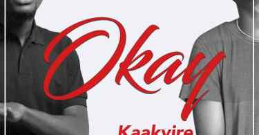 Download MP3: Kaakyire – Okay Ft. Tulenkey (Prod. By FimFim)