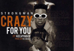 Download MP3: Strongman – Crazy For You Ft. Kelvyn Boy (Prod by Kc Beatz)