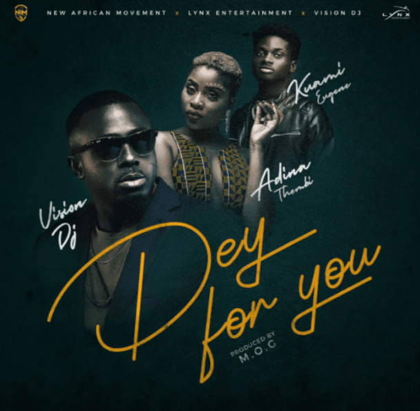 Vision DJ – Dey For You Ft Kuami Eugene x Adina (Prod by MOG Beatz)