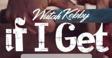 Download MP3: Wutah Kobby – If I Get (Prod. by DDT)