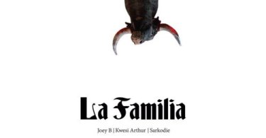 Joey B – La Familia Ft. Kwesi Arthur x Sarkodie (Prod. by Nova)