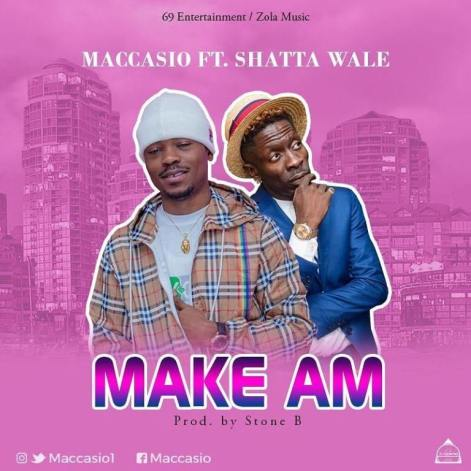 Maccasio – Make Am Ft Shatta Wale Download MP3