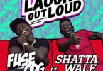 Fuse ODG – Laugh Out Loud Ft Shatta Wale mp3 download