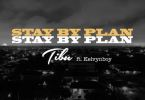 Tibu – Stay By Plan Ft Kelvynboy mp3 download (Prod. by Kayso)