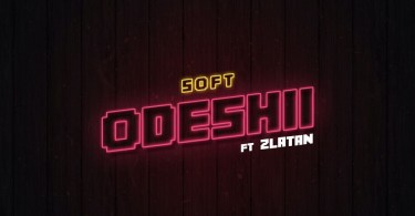 Soft – Odeshii Ft Zlatan mp3 download