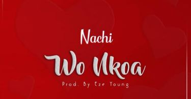 Nachi – Wo Nkoa (Prod. by Eze Young)