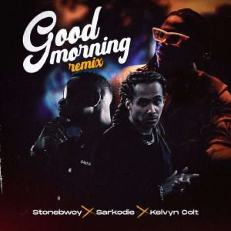 Stonebwoy - Good Morning (Remix) Ft Sarkodie x Kelvyn Colt