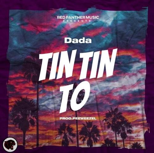 Dada – Tin Tin To (Prod By Peewezel)