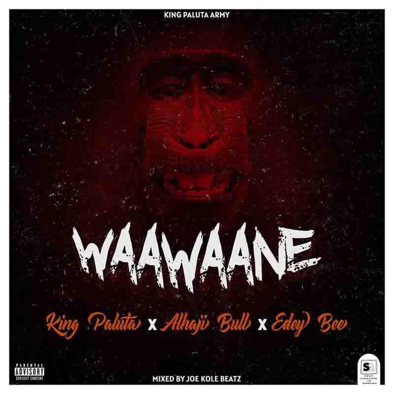 King Paluta – Waawaane Ft Alhaji Bull & Edey Bee (Prod. by Joe Kole Beatz)