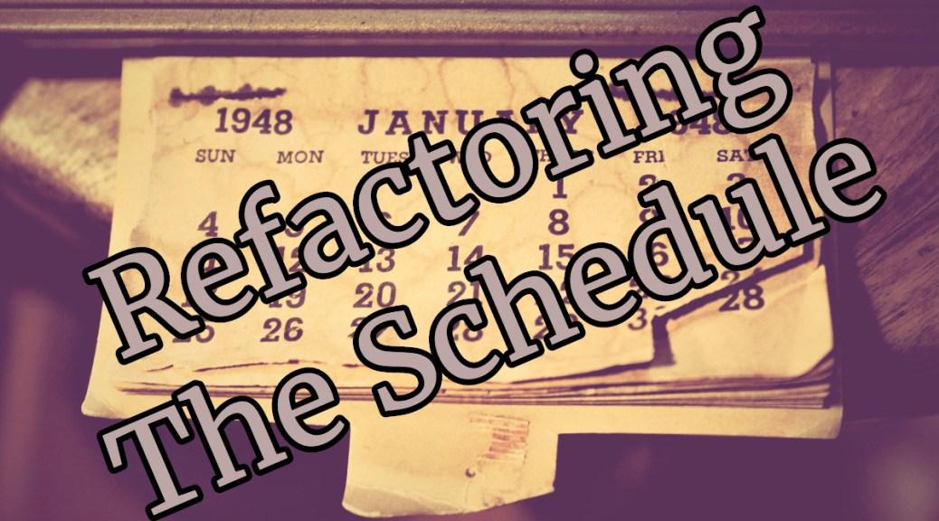 Refactoring The Schedule