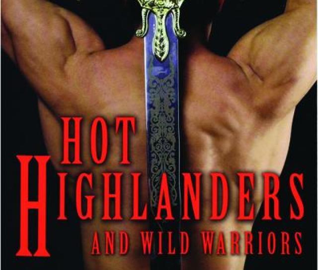 Hot Highlanders And Wild Warriors Erotic Romance For Women