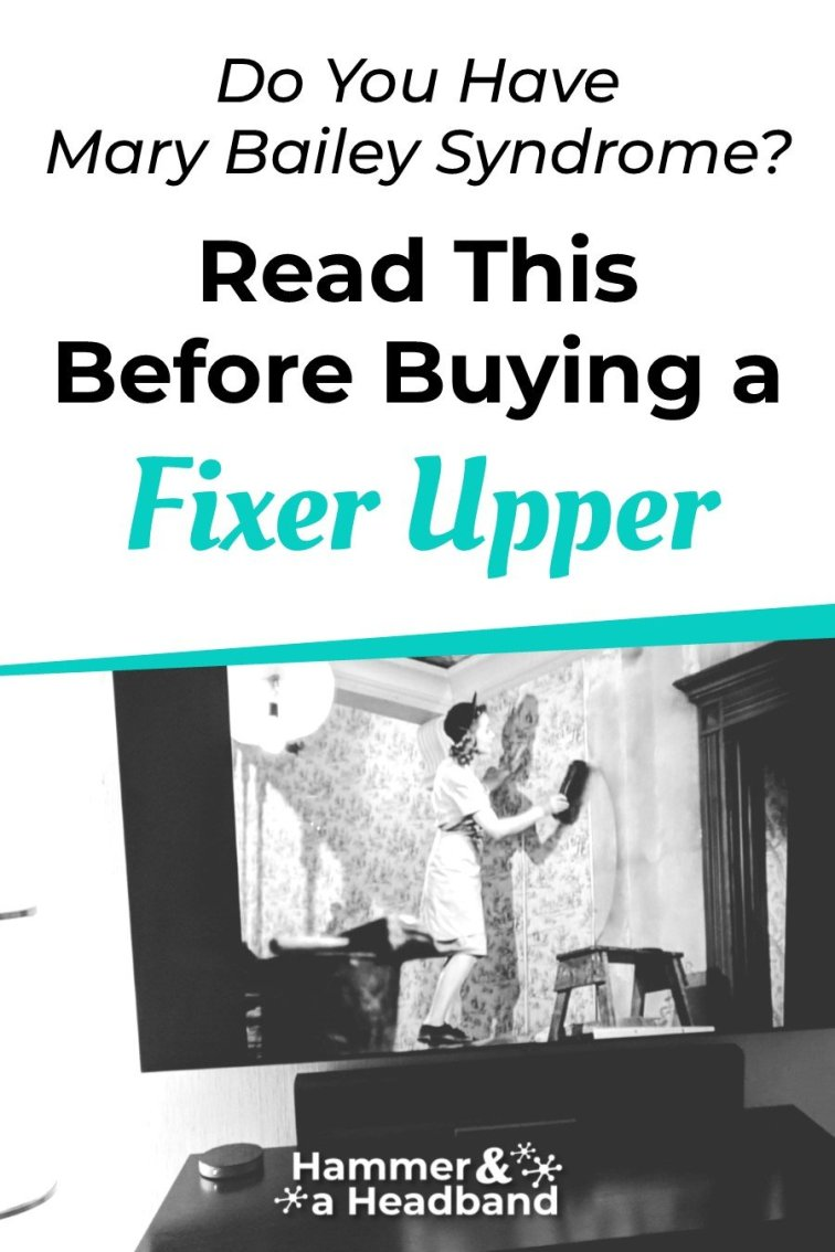Mary Bailey Syndrome: Read this before buying a fixer upper