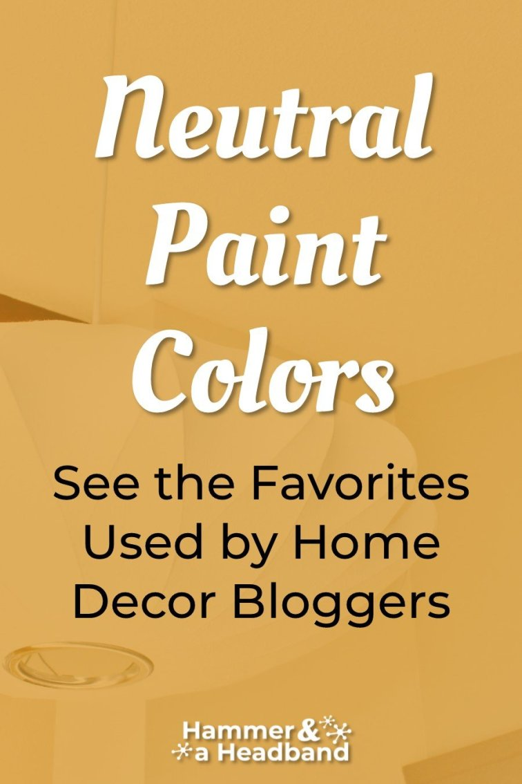 Favorite neutral paint colors used by home decor bloggers