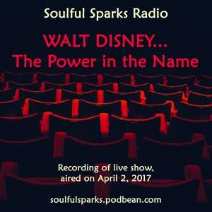Walt Disney on Soulful Sparks Radio, Apr-02-2017