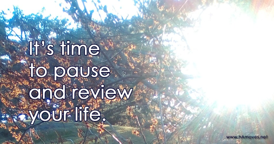 It's Time to Pause and Review Your Life