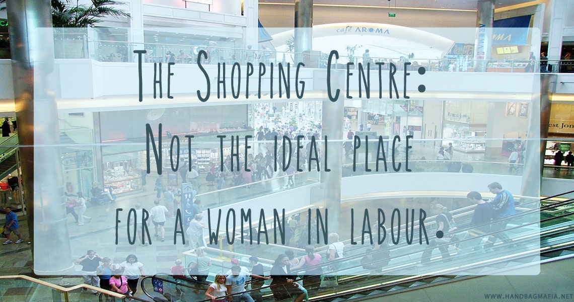 Going in to labour is only further complicated by shopping centres and pregnant mums that just won't leave!