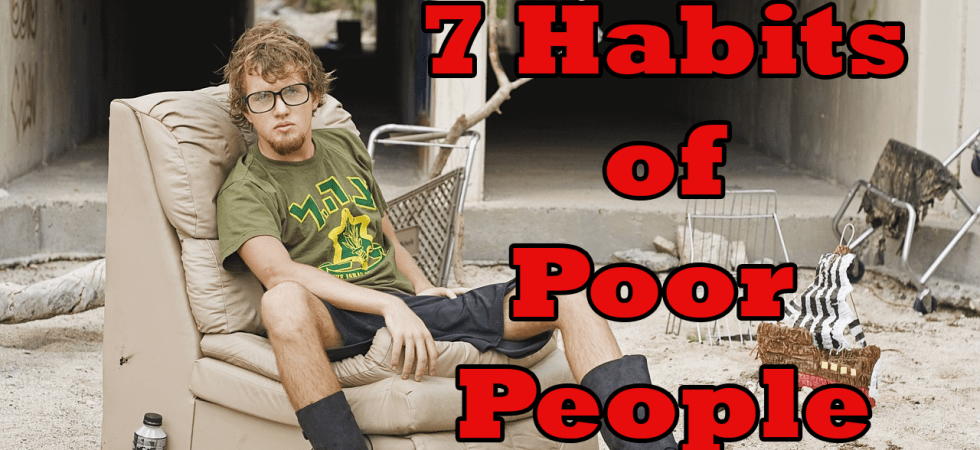 7 Habits of Poor People