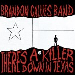 """There's a Killer Down in Texas"" by Brandon Callies Band // ALBUM ART"