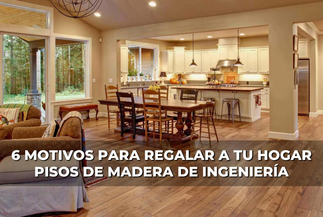 6 motivos para regalar a tu hogar pisos de madera de ingenieria