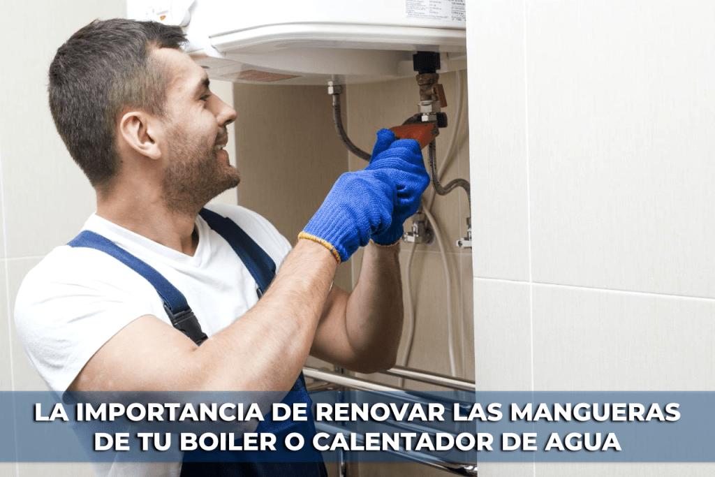 La importancia de renovar las mangueras de tu boiler o calentador de agua