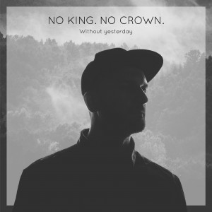 No King. No Crown_Without Yesterday_Cover