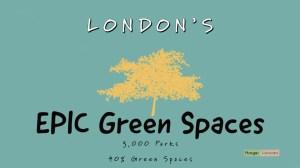 lONDONS EPIC GREEN SPACESA