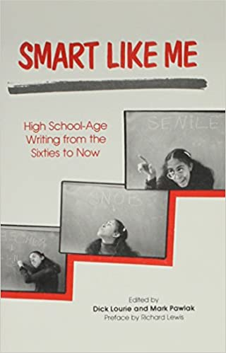 SMART LIKE ME: HIGH SCHOOL AGE WRITING FROM THE SIXTIES TO NOW