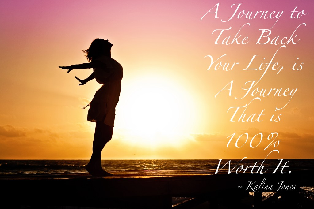A Journey to take back your llife, is a journey that is 100% worth it