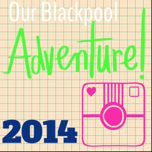 Our Blackpool Adventure 2014