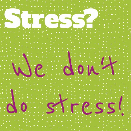 Stress? We dont do stress