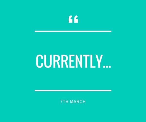 Currently...7th March